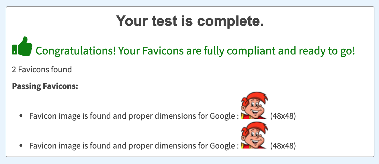 Our favicon tester will show whether or not your favicon is up to standard.